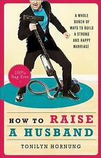 Excellent, How to Raise a Husband: A Whole Bunch of Ways to Build a Strong and H