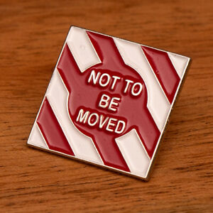 'Not to be Moved' Railway sign pin badge