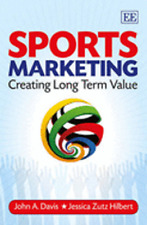 Sports Marketing: Creating Long Term Value by John A Davis: Used