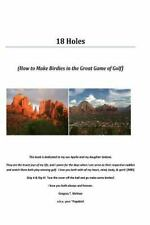18 Holes : How to Make Birdies in the Great Game of Golf by Gregory McHaas...