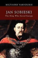 Jan Sobieski: The King Who Saved Europe by Miltiades Varvounis (Paperback / softback, 2012)