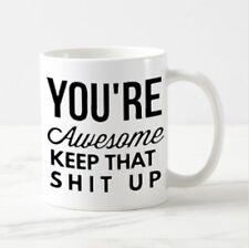 You're Awesome Keep That up 11 oz Coffee or Tea Mug FREE SHIPPING
