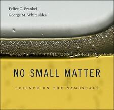 NO SMALL MATTER: SCIENCE ON THE NANOSCALE Frankel - Hardcover *NEW & SEALED