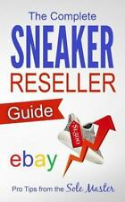 Complete Sneaker Reseller Guide: By Masterson, Sole