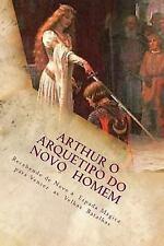 Arthur o Arquetipo Do Novo Homem : Recebendo de Novo a Espada Mágica para...