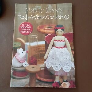 Mandy Shaw's Red & White Christmas: 10 Seasonal Sewing Projects by Mandy Shaw...