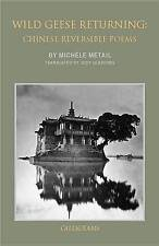 Wild Geese Returning: Chinese Reversible Poems by Michele Metail (Paperback,...