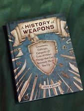 A History of Weapons: Crossbows, Caltrops, Catapults..., John O'Bryan