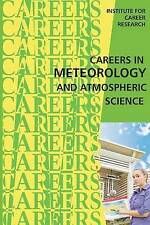 Careers in Meteorology and Atmospheric Science by Institute For Career Research