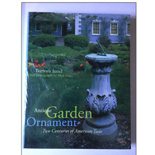 Antique Garden Ornament : Two Centuries of American Taste by Barbara Israel