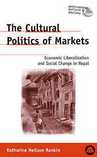 The Cultural Politics of Markets: Economic Liberalization and Social Change in N