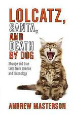 Lolcatz, Santa, and Death by Dog: Strange and True Tales from Science and Techno