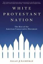 White Protestant Nation : The Rise of the American Conservative Movement by...