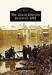 Images of America: The Great Dayton Flood Of 1913 by Trudy E. Bell (2008,...