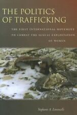The Politics of Trafficking: The First International Movement to Combat the Sexu