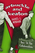 NEW Arbuckle And Keaton: Their 14 Film Collaborations by James L. Neibaur