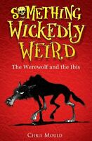 Something Wickedly Weird: The Werewolf and the Ibis: Book 1 - Fiction Book