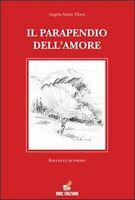 Il parapendio dell'amore di Angela M. Tiberi,  2010,  Mgc Edizioni