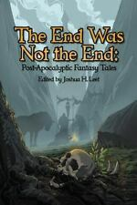 The End Was Not the End : Post-Apocalyptic Fantasy Tales (2013, Paperback)