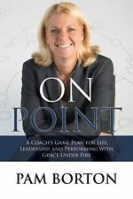 On Point : A Coachas Game Plan for Life, Leadership, and Performing with...