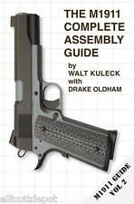 THE M1911 COMPLETE ASSEMBLY GUIDE,   pistol manual A1 US .45 ACP by Walt Kuleck