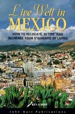 Live Well in Mexico: How to Relocate, Retire, and Increase Your Standard of Livi