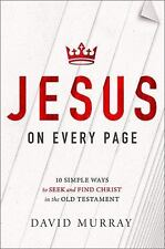 Jesus on Every Page: 10 Simple Ways to Seek and Find Christ in the Old Testamen