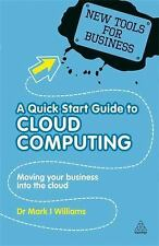 A Quick Start Guide to Cloud Computing: Moving Your Business into the -ExLibrary