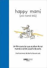 Happy mami (una mama feliz): Un libro para las que acaban de ser mamas o estan a