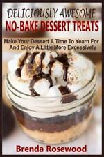 Deliciously Awesome No-Bake Dessert Treats : Make Your Dessert a Time to...