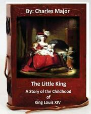The Little King: a Story of the Childhood of King Louis XIV. (World's...