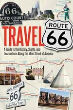 Travel Route 66: A Guide to the History, Sights, and Destinations Along the Main