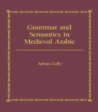 Grammar and Semantics in Medieval Arabic : The Study of Ibn-Hisham's 'Mughni...