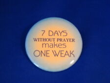 """""""7 Days Without Prayer."""" Lot of 12 Buttons Christian religious pin pinback Big"""