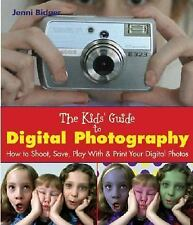 The Kids' Guide to Digital Photography: How to Shoot, Save, Play With & Print