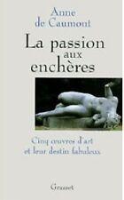 LA PASSION AUX ENCHERES   ANNE DE CAUMONT