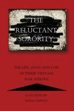The Reluctant Sorority : The Life, Loves and Loss of Three Vietnam War Widows...