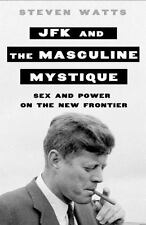 JFK and the Masculine Mystique : Sex and Power on the New Frontier: By Watts,...