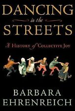 Dancing in the Streets : A History of Collective Joy by Barbara Ehrenreich...