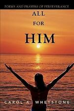 All for Him : Poems and Prayers of Perseverance by Carol A. Whetstone (2007,...