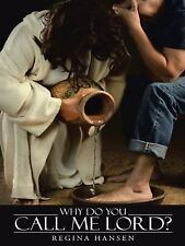 Why Do You Call Me Lord? by Regina Hansen (2014, Paperback)