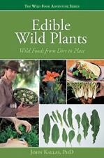Edible Wild Plants: Wild Foods From Dirt To Plate (the Wild Food Adventure Se...