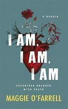 I am, I am, I am: Seventeen Brushes with Death - the Breathtaking Number One Bestseller by Maggie O'Farrell (Paperback, 2017)