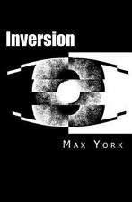 Inversion : Friend - Brother - Lover - Enemy by Max York (2013, Paperback)