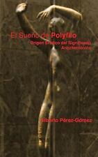 El Sueno de Polyfilo : Origen Erotico Del Significado Arquitectonico by...