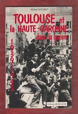 HISTOIRE. Toulouse et la Haute-Garonne dans la guerre 1939-1945,  Michel Goubet