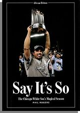 Say It's So: The Chicago White Sox's Magical Season (2006) - Phil Rogers HC Book