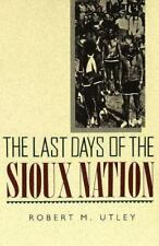 Last Days of the Sioux Nation by Robert Marshall Utley
