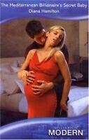 The Mediterranean Billionaire's Secret Baby (Modern Romance) By Diana Hamilton