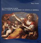 Torriti Pietro Le Collezioni d'Arte della Cassa di Risparmio di Genova e Imperia